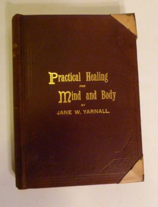 Practical Healing For Mind and Body. Jane W. Yarnall