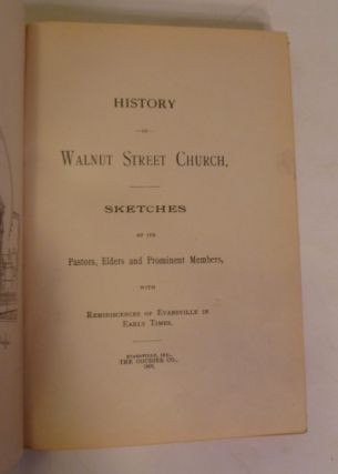 History Of Walnut Street Church, Sketches of Its Pastors, Elders and Prominent Members With Reminiscences Of Evansville In Early Time