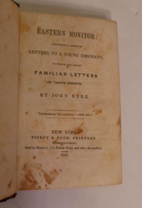 Eastern Monitor: Comprising A Series Of Letters To A Young Emigrant, To Which Are Added Familiar Letters On VArious Subjects.