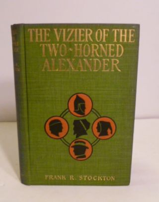 The Vizier Of The Two-Horned Alexander. Frank R. Stockton.