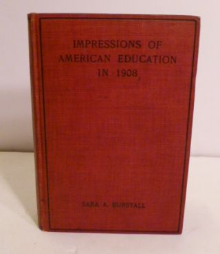 Impressions Of American Education in 1908. Sara A. Burstall