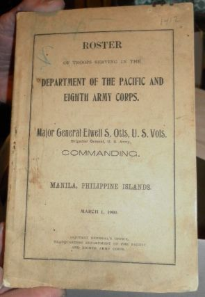 Roster of Troops Serving in the Department of the Pacific and Eighth Army Corps. Major General...