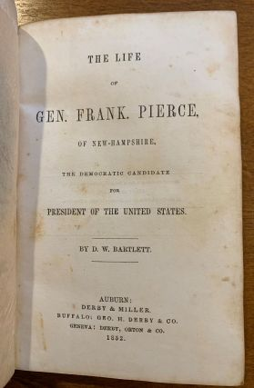 The Life of Gen. Frank. Pierce, Of New Hampshire, The Democratic Candidate For President of the United States.
