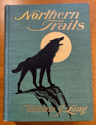 Northern Trails. Some Studies of Animal Life In The Far North. William J. Long