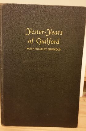 Yester-Years of Guilford. Mary Hoadley Griswold