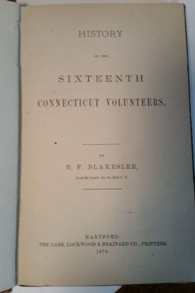 History Of The Sixteenth Connecticut Volunteers. B. F. Blakeslee