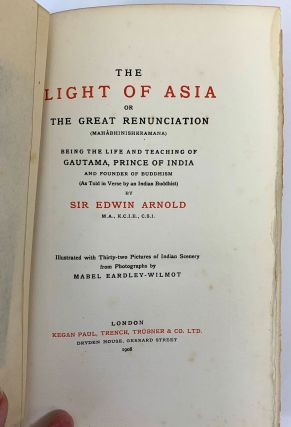 The Light of Asia Or The Great Renunciation Being The Life and Teachings of Gautama, Prince of India and Founder of Buddhism (As Told in Verse by an Indian Buddhist)