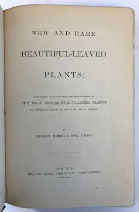 New And Rare Beautiful-Leaved Plants Containing Illustrations And Descriptions Of The Most Ornamental Foliaged Plants Not Hitherto Noticed In Any Work On The Subject.