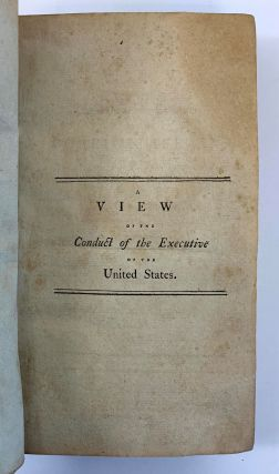 A View Of The Conduct Of The Executive, In The Foreign Affairs Of The United States, Connected With The Mission To The French Republic, During The Years 1794, 5, & 6....Illustrated By His Instructions And Correspondence And Other Authentic Documents.
