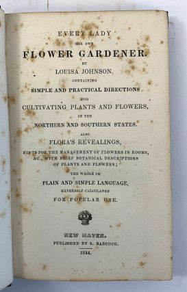 Every Lady Her Own Gardner....Containing Simple And Practical Directions For Cultivating Plants And Flowers In The Northern And Southern States. Also Flora's Revealings, Hints For The Management Of Flowers In Rooms,....
