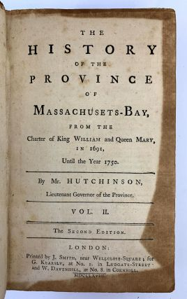 The History of the Colony of Massachuset's Bay From The First Settlelment Thereof in 1628, Until Its Incorporation Thereof In 1628, Until Its Incorporation With the Colony Plimouth, Province of Main, &cc....