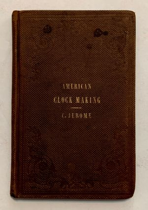 History of the American Clock Business For The Past Sixty Years, and Life of Chauncey Jerome, Written By Himself. Barnum's Connection With The Yankee Clock Business.