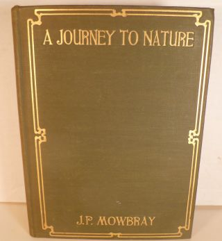 A Journey To Nature. J. P. Mowbray.