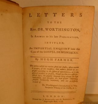 Letters To The Rev. Dr. Worthington, In Answer To His Late Publication, Intitled, An Impartial Enquiry Into The Case Of The Gospel Demoniacks. Hugh Farmer.