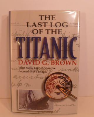 The Last Log of the Titanic. David G. Brown.