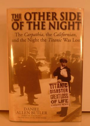 The Other Side Of The Night. The Carpathia, the Californian, and the Night the Titanic Was Lost....