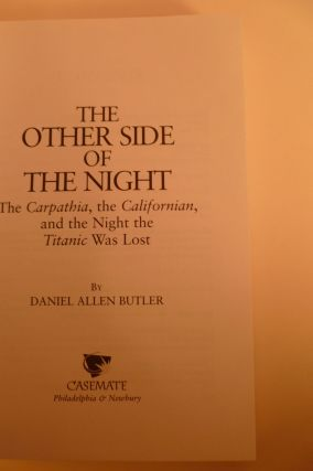 The Other Side Of The Night. The Carpathia, the Californian, and the Night the Titanic Was Lost