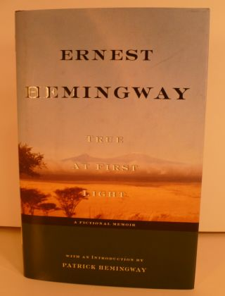 True At First Light. Edited with an Introduction By Patrick Hemingway. Ernest Hemingway.