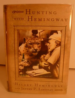 Hunting With Hemingway, Based on the Stories of Leicester Hemingway. Hilary Hemingway, Jeffry P....