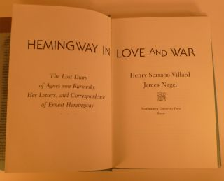 Hemingway In Love And War. The Lost Diaryof Agnes Von Kurowsky, Her Letters, and Correspondence of Ernest Hemingway
