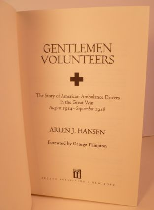 Gentlemen Volunteers. The Story of American Ambulance Drivers in the Great War August 1914-September 1918