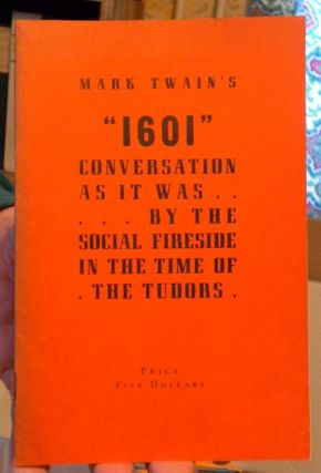 """Mark Twain's """"1601"""". Conversation As It Was....By The Social Fireside In The Time Of The Tudors"""