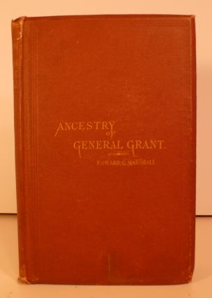 The Ancestry of General Grant, and Their Contecporaries. Edward Chauncey Marshall, A. M
