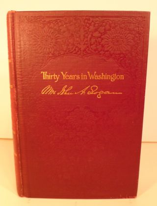 Thirty Years in Washington or Life and Scenes in Our National Capital. Mrs. John A. Logan