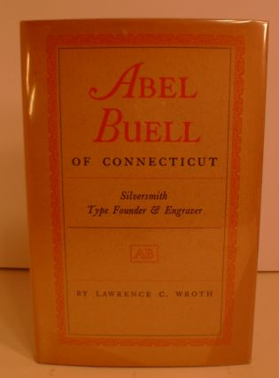 Abel Buell of Connecticut. Silversmith, Type Founder & Engraver. Wroth, Lawrence C.