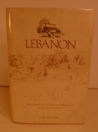 Lebanon. Three Centuries in a Connecticut Hilltop Town. George McLean Milne