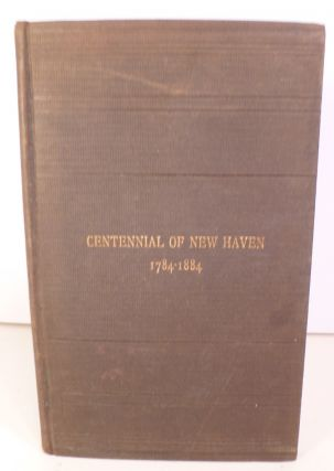 The Hundredth Anniversary of the City of New Haven, with the Oration By Thomas Rutherford Bacon...