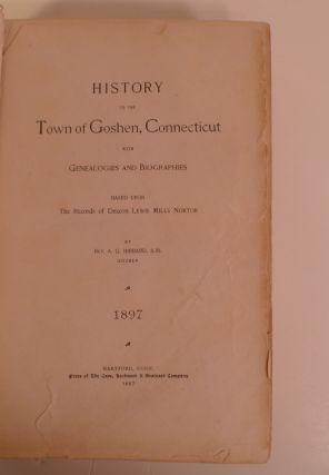 History of the Town of Goshen, Connecticut with Genealogies and Biographies. Based Upon the Records of Deacon Lewis Mills Norton