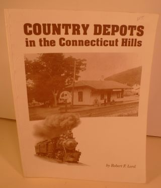 Country Depots in the Connecticut Hills. Robert F. Lord