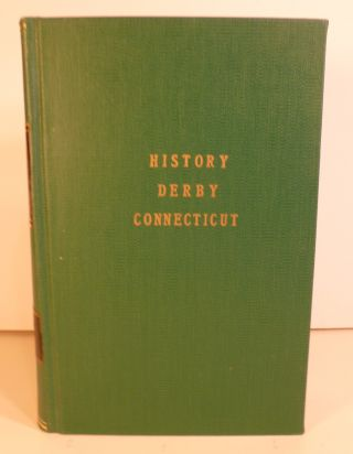 The History of the Old Town of Derby, Connecticut, 1642-1880. With Biographies and Genealogies....