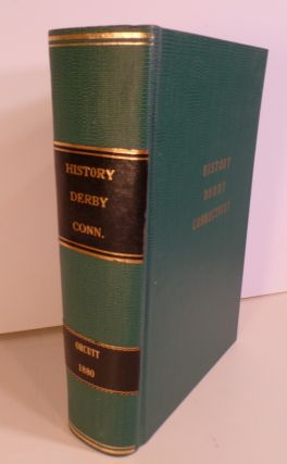 The History of the Old Town of Derby, Connecticut, 1642-1880. With Biographies and Genealogies.