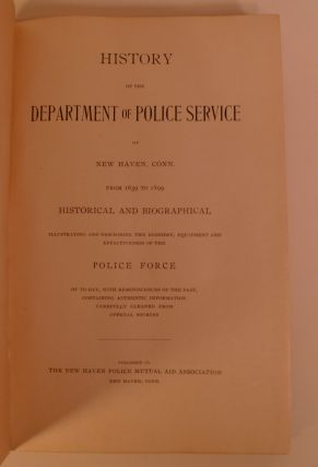 History of the Department of Police Service of New Haven , Conn. From 1639-1899