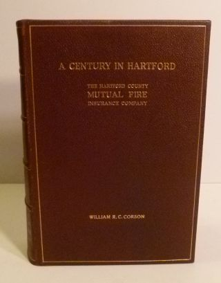 A Century in Hartford. Being the History of the Hartford County Mutual Fire Insurance Company. Charles W. Burpee.