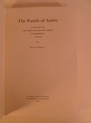 The Parish of Amity. A History of the First Church of Christ, Woodbridge 1738-1904