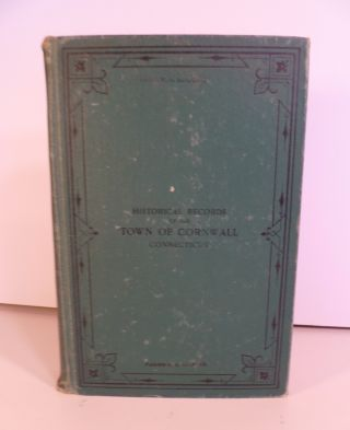 Historical Records of the Town of Cornwall Litchfield County. Theodore S. Gold