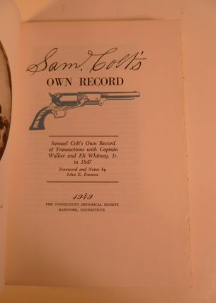 Sam Colt's Own Record. Of Transactions with Captain Walker and Eli Whitney, Jr. In 1847