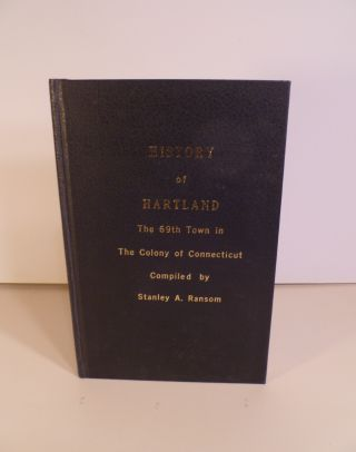 History of Hartland. The 69th Town in the Colony of Connecticut. Stanley A. Ransom
