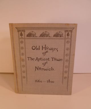Old Houses of the Ancient Town of Norwich 1660-1800. With Maps, Illustrations, Portraits &...