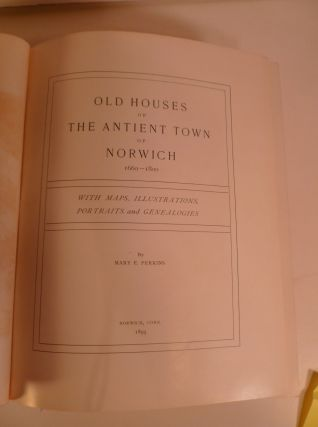 Old Houses of the Antient Town of Norwich 1660-1800. w/maps, Illustrations, Portraits & Genealogies.