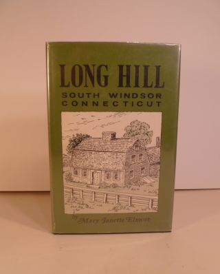 Long Hill South Windsor Connecticut. Reminiscences a Family Record of Early American Life. Mary Janette Elmore.