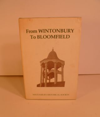 From Wintonbury to Bloomfield. Wintonbury Historical Society