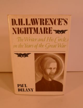 D.H. Lawrence's Nightmare. The Writer and His Circle in the Years of the Great War. Paul Delany