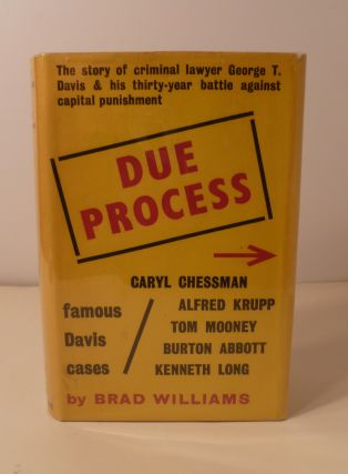 Due Process. The Story of Criminal Lawyer George T. Davis and His Thirty-year Battle Against...