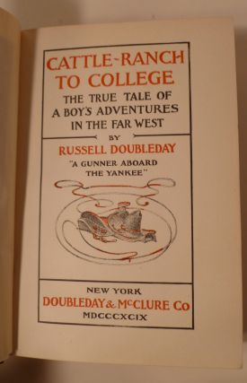 CATTLE RANCH TO COLLEGE : The True Tale Of A Boy's Adentures In The Far West