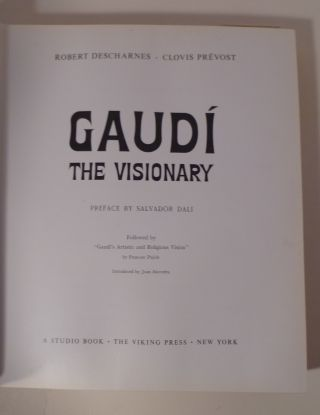 """Gaudi The Visionary. Preface By Salvador Dali. Followed By """"Gaudi's Artistic and Religious Vision"""" By Francesc Pujols."""