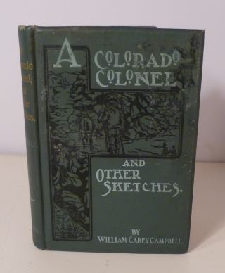 A Colorado Colonel and Other Sketches. William Carey Campbell
